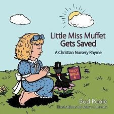 Little Miss Muffet Gets Saved : A Christian Nursery Rhyme by Bud Poole (2012,...