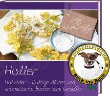 HOLLER / Holunder - Duftige Blüten und aromatische Beeren zum genießen, Rezepte