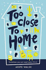 Too Close to Home - New Book Walsh, Aoife