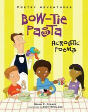 Bow-Tie Pasta : Acrostic Poems by Brian P. Cleary (2015, Paperback)