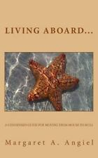 Living Aboard : A Condensed Guide for Moving from House to Hull by Margaret...