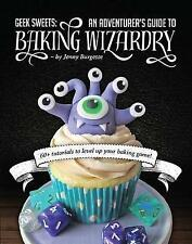 NEW Geek Sweets: An Adventurer's Guide to the World of Baking Wizardry
