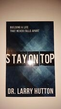 Stay on Top: Building a Life That Never Falls Apart Hutton, Larry FREE SHIPPING