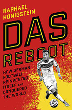 Das Reboot - How German Football Reinvented Itself and Conquered the World