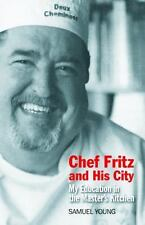 Chef Fritz and His City: My Education in the Master's Kitchen, , Young, Samuel,