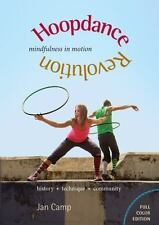 Hoopdance Revolution: Mindfulness In Motion: Full Color Edition: By Jan Camp
