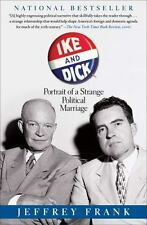 Ike and Dick : Portrait of a Strange Political Marriage by Jeffrey Frank...