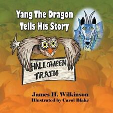 Yang the Dragon Tells His Story, Halloween Train by James H. Wilkinson (2013,...