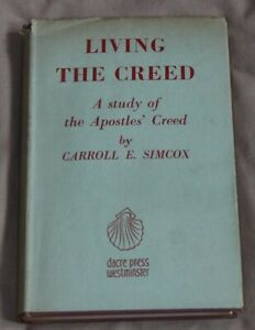 LIVING THE CREED A Study of The Apostle's Creed-Carroll E Simcox HB 1954