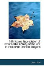 A Christian's Appreciation Of Other Faiths: A Study Of The Best In The Worl.
