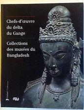 CHEFS-D'OEUVRE DU DELTA DU GANGE collections Musées du BANGLADESH LIVRE art