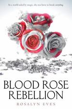 Blood Rose Rebellion: by Rosalyn Eves (2017, Hardcover) First Edition