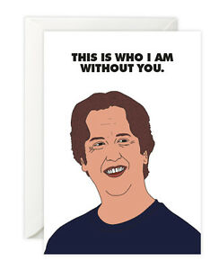 "Eastbound and Down inspired Card! ""This is who I am without you"" Stevie Janowski"