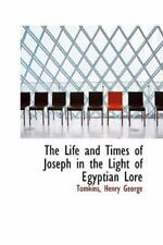 The Life And Times Of Joseph In The Light Of Egyptian Lore: By Tomkins Henry ...