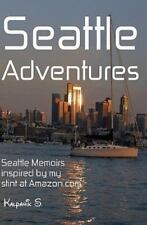Seattle Adventures - Seattle Memoirs Inspired By My Stint At Amazon.com, Kalpani