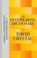 The Disappearing Dictionary: A Treasury of Lost English Dialect Words, Crystal,