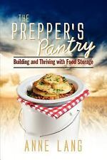 The Prepper's Pantry : Building and Thriving with Food Storage by Anne Lang...