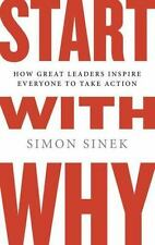 Start with Why: How Great Leaders Inspire Everyone to Take Action: By Sinek, ...