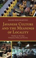 Javanese Culture and the Meanings of Locality: Studies on the Arts, Urbanism, Po