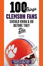 100 Things Clemson Fans Should Know & Do Before They Die (Paperback or Softback)