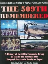 The 509th Remembered: A History of the 509th Composite Group as Told by the Vete