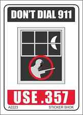 DECAL A2223  DON'T DIAL 911 USE .357 Bad guy coming through the window w/shotgun