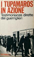 I TUPAMAROS IN AZIONE. TESTIMONIANZE DIRETTE DEI GUERRIGLIERI FELTRINELLI 1971