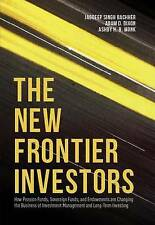 The New Frontier Investors: How Pension Funds, Sovereign Funds, and Endowments a