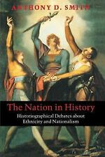 The Nation in History : Historiographical Debates about Ethnicity and...
