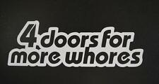4 doors for more whores sedan wagon e46 acura VW window sticker vinyl decal #367