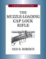The Muzzle-Loading Cap Lock Rifle by Ned H. Roberts / gunsmithing / longrifle