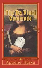 The Da Vinci Commode by Apache Haiku (2010, Paperback)