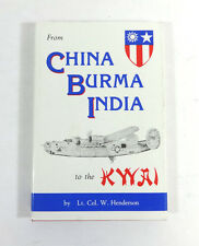 From China Burma India to the Kwai by Lt. Col. Henderson; SIGNED RARE 1991