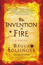 The Invention of Fire : A Novel by Bruce Holsinger