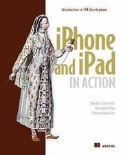 iPhone and iPad in Action: Introduction to SDK Development Trebitowski, Brandon