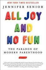 All Joy and No Fun:The Paradox of Modern Parenthood. Jennifer Senior. 1st ED