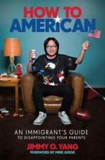 How to American: An Immigrant's Guide to Disappointing Your Parents by Yang