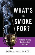 Whats the Smoke For?: And Other Burning Questions about the Liturgy