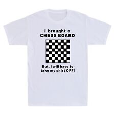 I Brought A Chess Board But I Will Have To Take My Shirt Off Adult Men's T Shirt