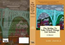 The Bridge to Take When Things Get Serious Lori Jakiela Paperback