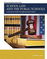 School Law and the Public Schools: A Practical Guide for Educational Leaders by