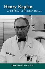 Henry Kaplan and the Story of Hodgkin's Disease: By Jacobs, Charlotte