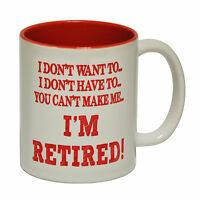 I Don t Want To I m Retired Joke Humour Retirement MUG cup birthday funny gift