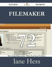 Filemaker 72 Success Secrets - 72 Most Asked Questions on Filemaker - What...