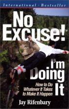 No Excuse! I'm Doing It: How 2 Do Whatever It Takes 2 Make It Happen-J Rifenbary