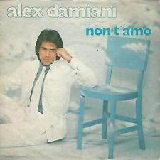 "ALEX DAMIANI "" NON T'AMO / E' STATO BELLO CON TE "" 7"" ITALY PRESS 1981"