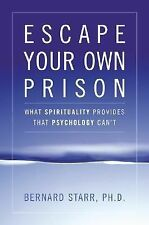 Escape Your Own Prison: Why We Need Spirituality and Psychology to Be Truly Free