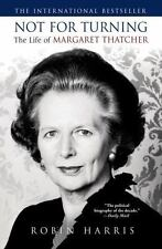 Not for Turning : The Life of Margaret Thatcher by Robin Harris (2013, Hardcove…