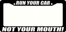Run Your Car Not Your Mouth - License Plate Frame Black - Choose Color! jdm race