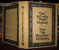 Livingston, Peter Van Rensselaer HOW TO COOK A ROGUE ELEPHANT :  The Recipes and